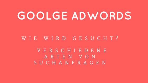 Grundlagen Adwords – Wie wird gesucht ?